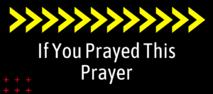 If you prayed this prayer is written on a black background with a row of yellow arrows pointing to the right and six red plus signs in the lower left corner